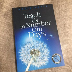 Teach Us To Number Our Days by David Roper